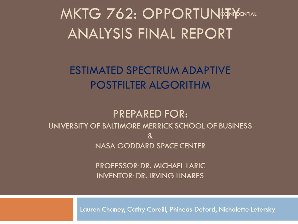 MKTG 762: OPPORTUNITY ANALYSIS FINAL REPORT ESTIMATED SPECTRUM ADAPTIVE POSTFILTER ALGORITHM PREPARED FOR: UNIVERSITY OF BALTIMORE MERRICK SCHOOL OF BUSINESS & NASA GODDARD SPACE CENTER PROFESSOR: DR.