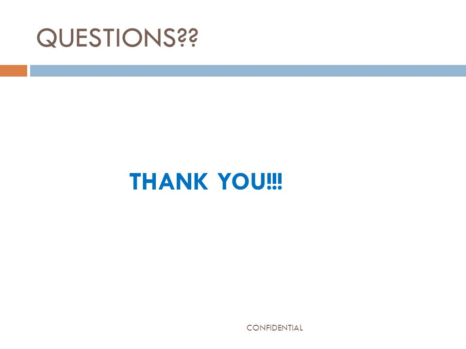 QUESTIONS THANK YOU!!! CONFIDENTIAL