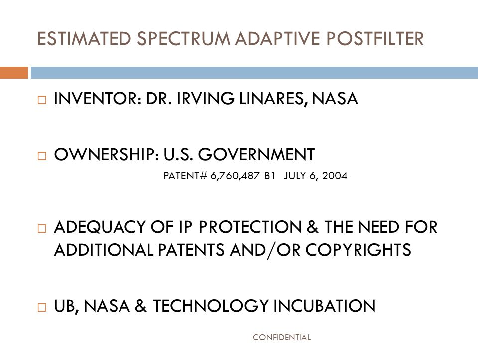 ESTIMATED SPECTRUM ADAPTIVE POSTFILTER  INVENTOR: DR. IRVING LINARES, NASA  OWNERSHIP: U.S. GOVERNMENT PATENT# 6,760,487 B1 JULY 6, 2004  ADEQUACY