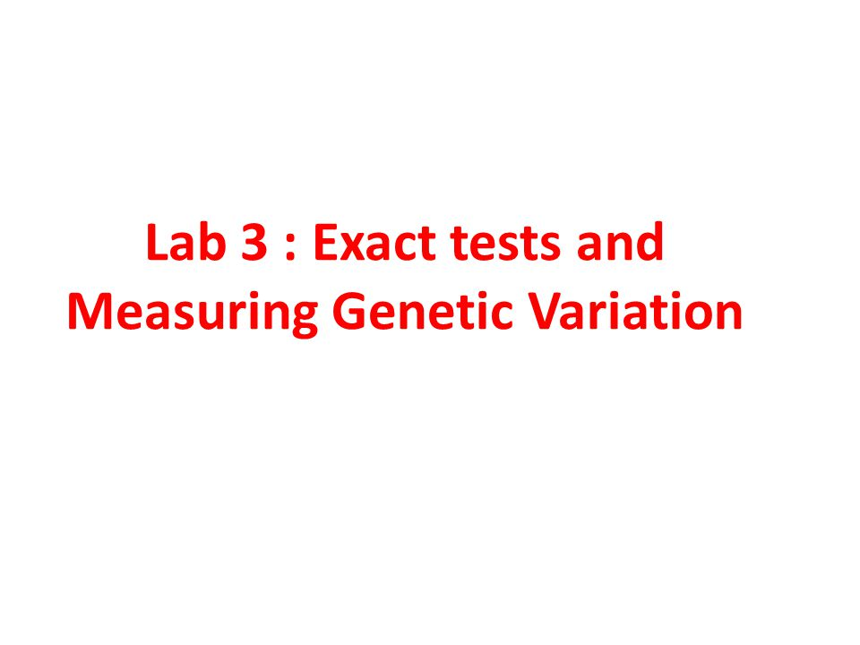 Lab 3 : Exact tests and Measuring Genetic Variation