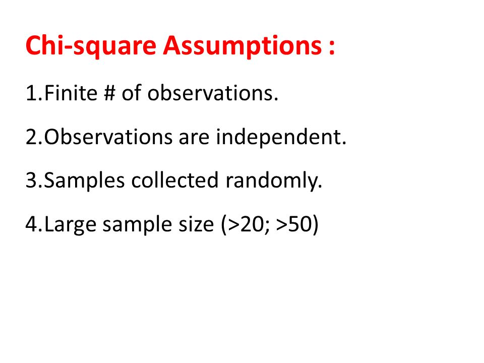 Chi-square Assumptions : 1.Finite # of observations.