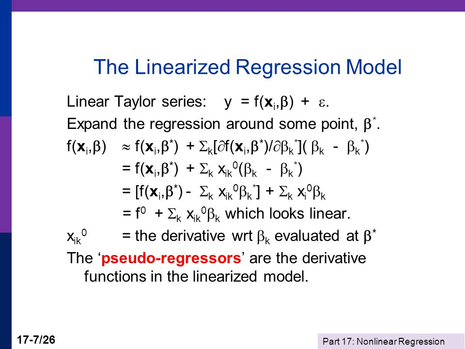 Part 17: Nonlinear Regression 17-7/26 The Linearized Regression Model Linear Taylor series: y = f(x i,  ) + .