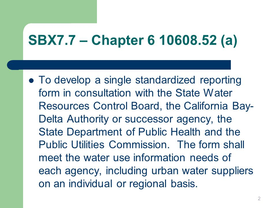 SBX7.7 – Chapter 6 10608.52 (a) To develop a single standardized reporting form in consultation with the State Water Resources Control Board, the Cali
