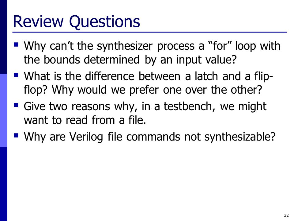 Review Questions  Why can't the synthesizer process a for loop with the bounds determined by an input value.