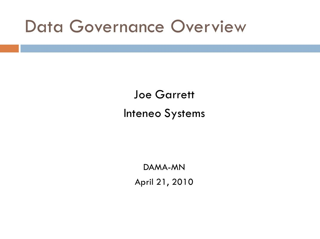 Data Governance Overview Joe Garrett Inteneo Systems DAMA-MN April 21, 2010