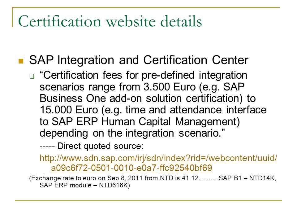Certification website details SAP Integration and Certification Center  Certification fees for pre-defined integration scenarios range from 3.500 Euro (e.g.
