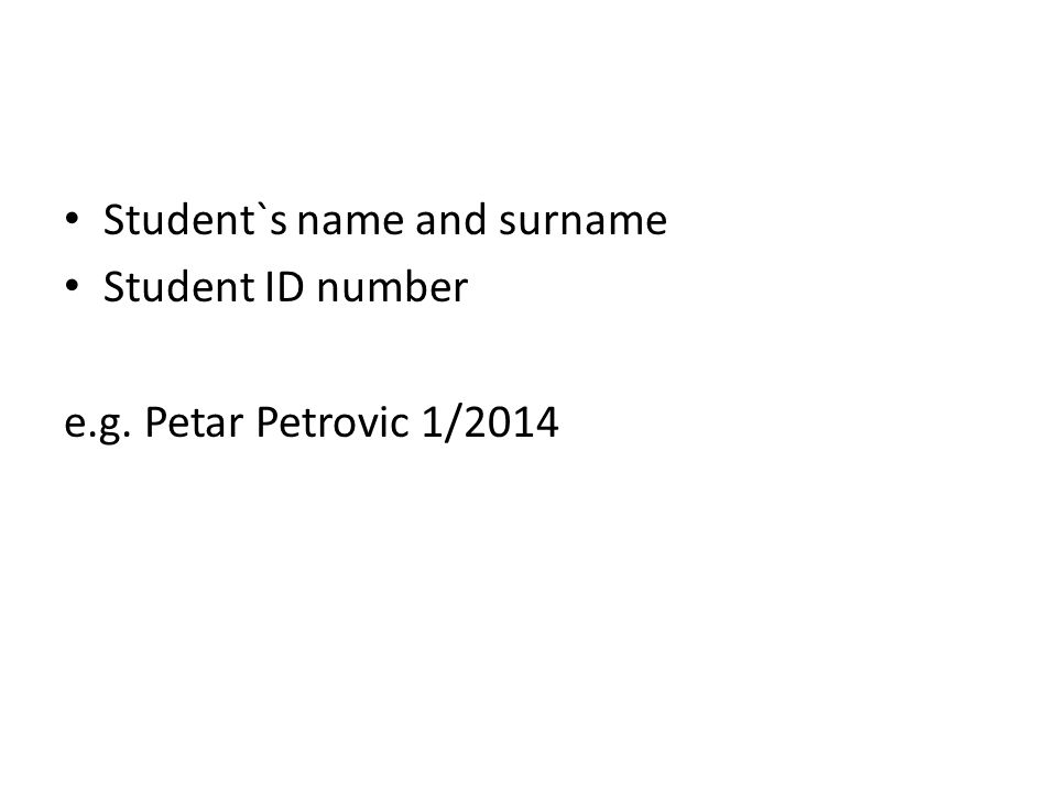 Student`s name and surname Student ID number e.g. Petar Petrovic 1/2014