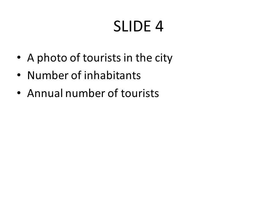 SLIDE 4 A photo of tourists in the city Number of inhabitants Annual number of tourists