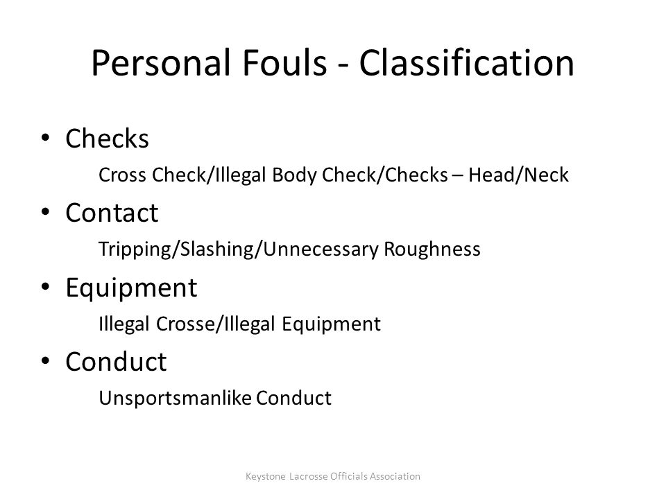 Personal Fouls – Unnecessary Roughness Excessive force/violence Actions to look for: Deliberate Avoidable Punching blow May be technically legal (e.g.