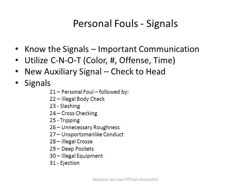 Personal Fouls – Cross Check Using the handle/shaft of crosse between hands either by thrusting away from the body or extended from the body Keystone Lacrosse Officials Association