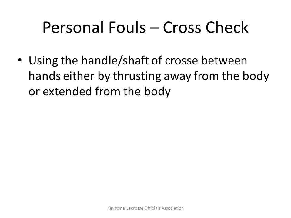 Personal Fouls – Simultaneous Fouls Situation – Loose Ball – B1 pushes A1 (play-on) – A1 then slashes B1 Ruling – Simultaneous – Team A entitled to possession – B1 – 30 seconds; A1 – 1 minute – First 30 non-releasable for both – Award to Team B Keystone Lacrosse Officials Association