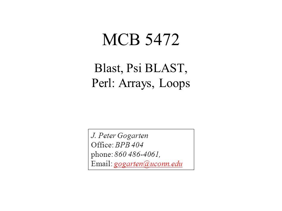 MCB 5472 Blast, Psi BLAST, Perl: Arrays, Loops J.