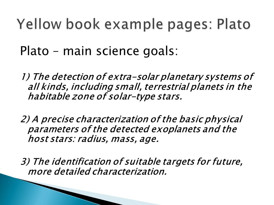 Plato – main science goals: 1) The detection of extra-solar planetary systems of all kinds, including small, terrestrial planets in the habitable zone of solar-type stars.