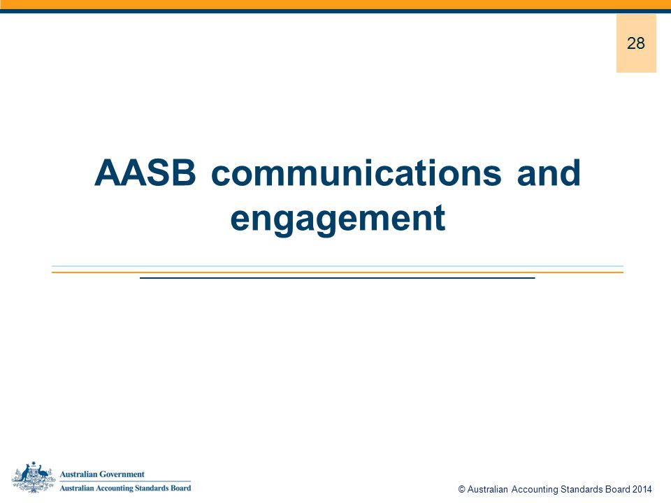 28 AASB communications and engagement © Australian Accounting Standards Board 2014