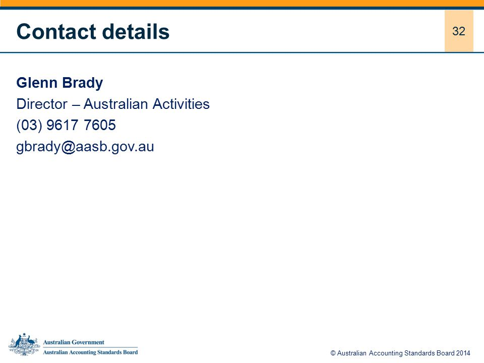 32 Glenn Brady Director – Australian Activities (03) 9617 7605 gbrady@aasb.gov.au Contact details © Australian Accounting Standards Board 2014