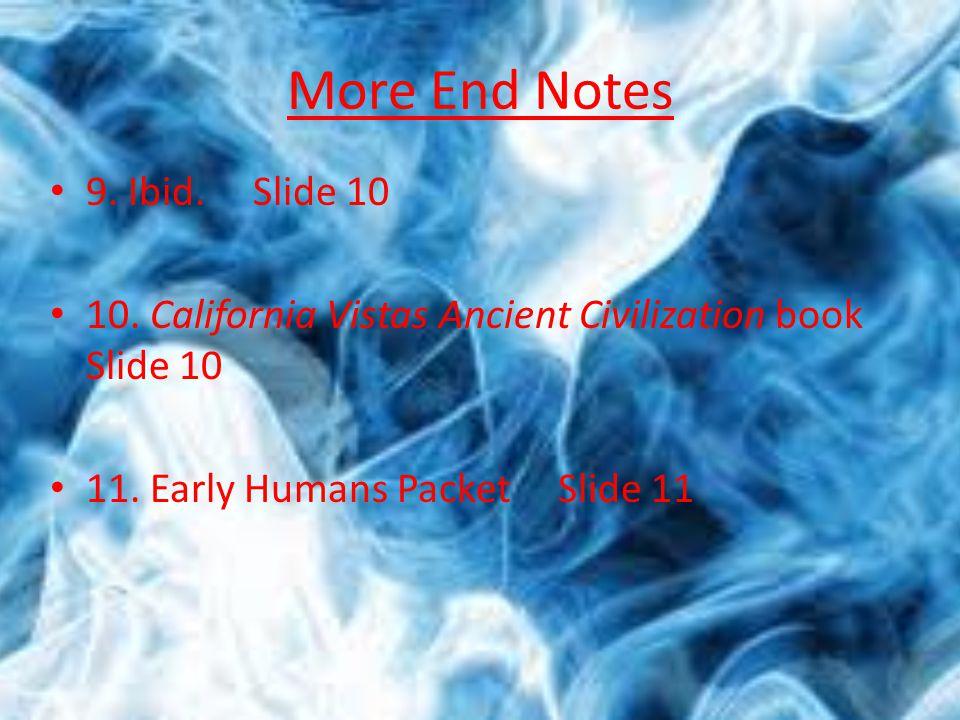 End Notes 1. Early Humans Packet Slide 3 2. California Vistas Ancient Civilization book Slide 4 3.