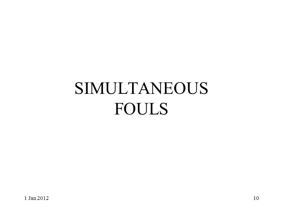 SIMULTANEOUS FOULS 1 Jan 201210