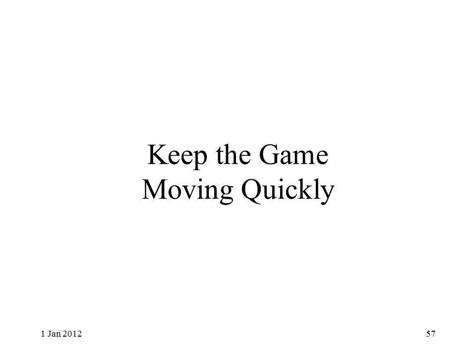 Keep the Game Moving Quickly 1 Jan 201257