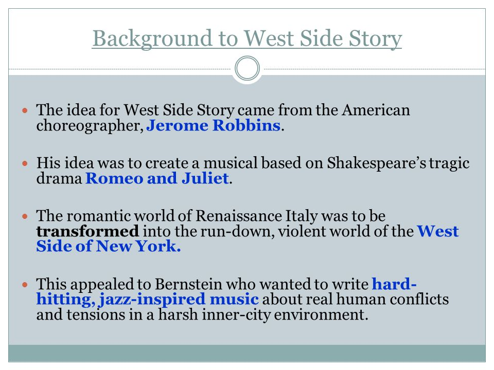 Background to West Side Story The idea for West Side Story came from the American choreographer, Jerome Robbins.