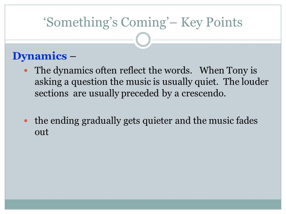 'Something's Coming'– Key Points Dynamics – The dynamics often reflect the words.