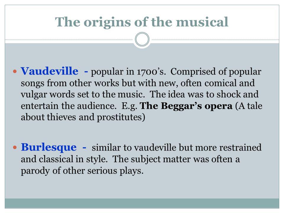 The origins of the musical Vaudeville - popular in 1700's.