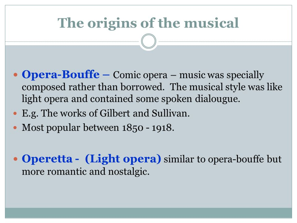 The origins of the musical Opera-Bouffe – Comic opera – music was specially composed rather than borrowed.