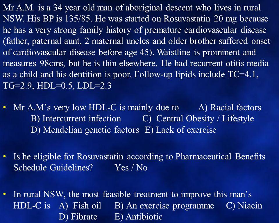 Mr A.M's very low HDL-C is mainly due to A) Racial factors B) Intercurrent infectionC) Central Obesity / Lifestyle D) Mendelian genetic factors E) Lac