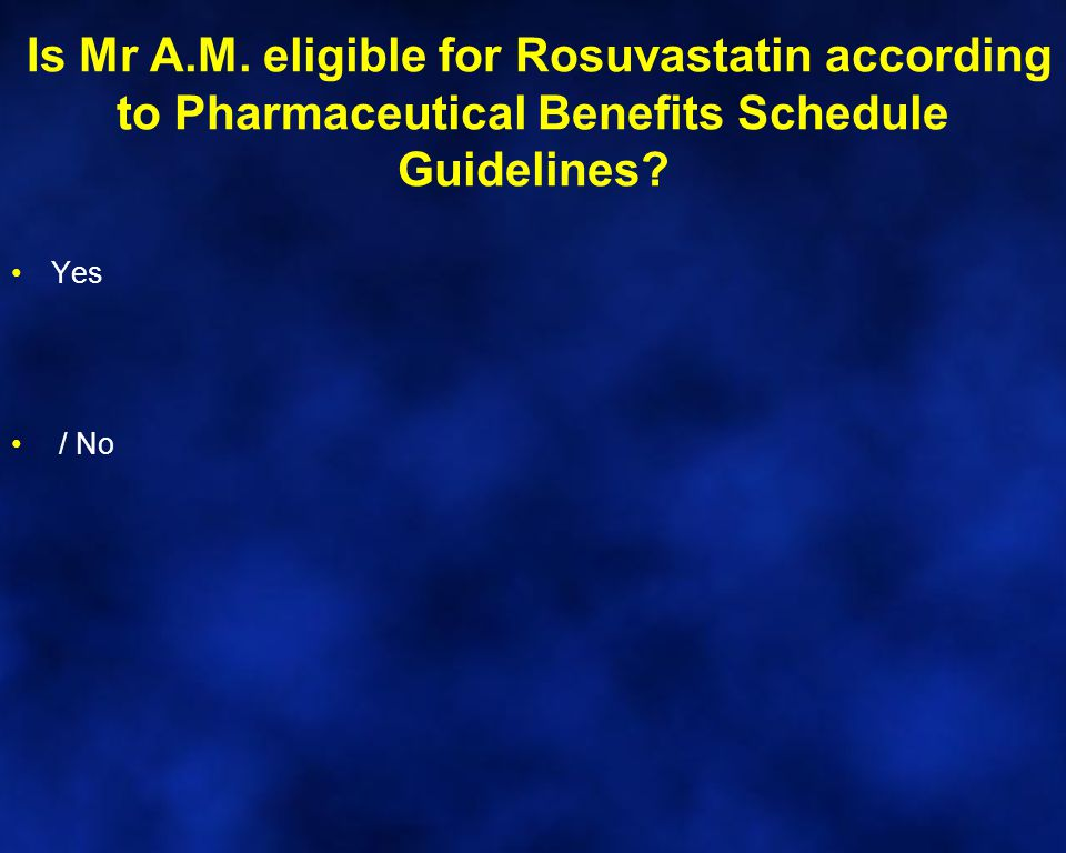 Is Mr A.M. eligible for Rosuvastatin according to Pharmaceutical Benefits Schedule Guidelines? Yes / No