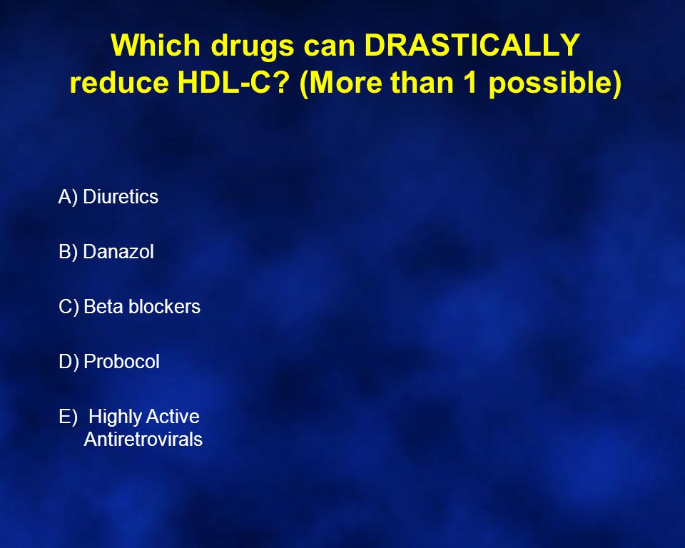Which drugs can DRASTICALLY reduce HDL-C.