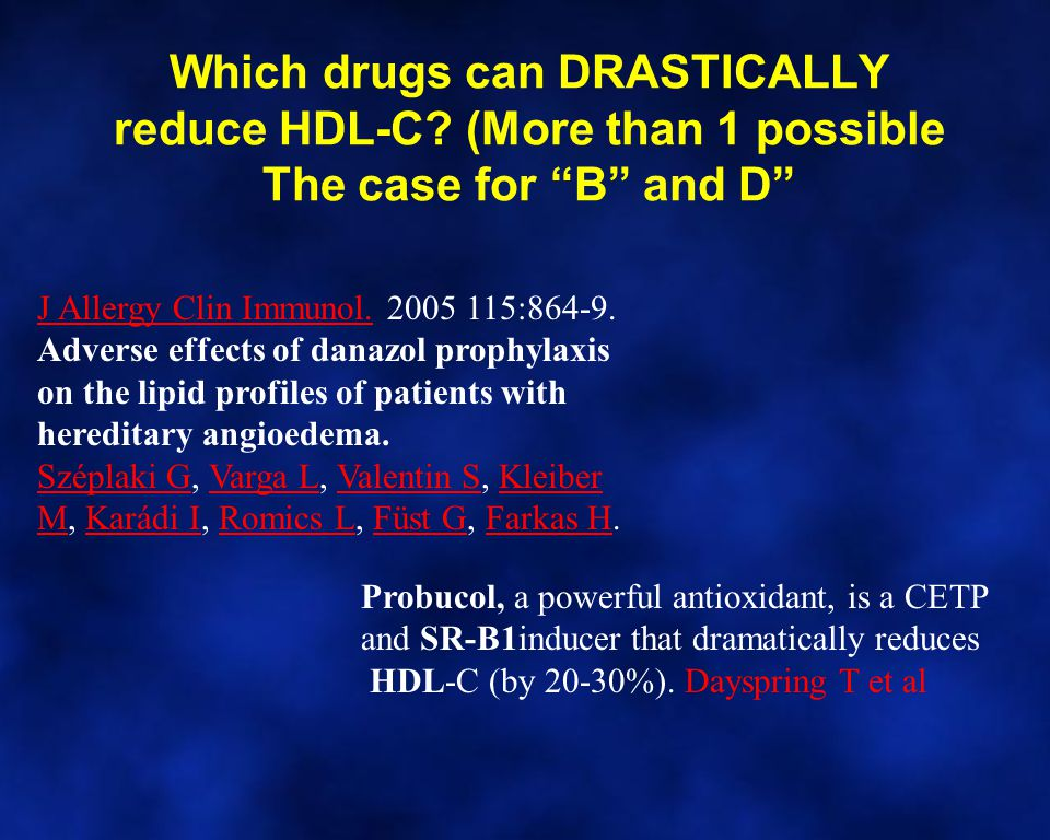 """Which drugs can DRASTICALLY reduce HDL-C? (More than 1 possible The case for """"B"""" and D"""" J Allergy Clin Immunol.J Allergy Clin Immunol. 2005 115:864-9."""