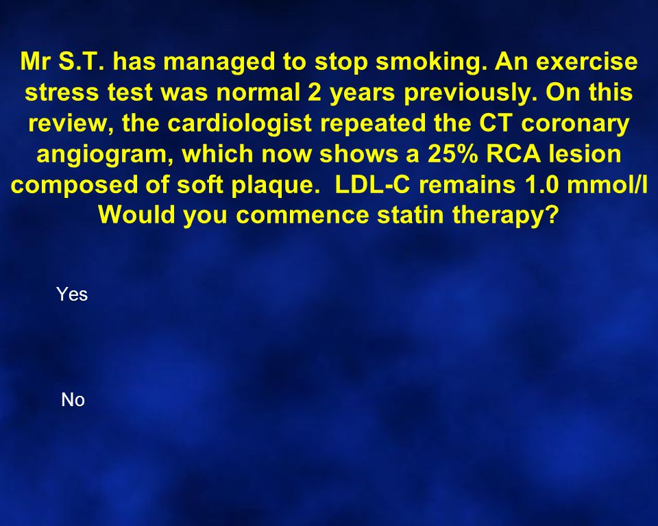Mr S.T. has managed to stop smoking. An exercise stress test was normal 2 years previously. On this review, the cardiologist repeated the CT coronary