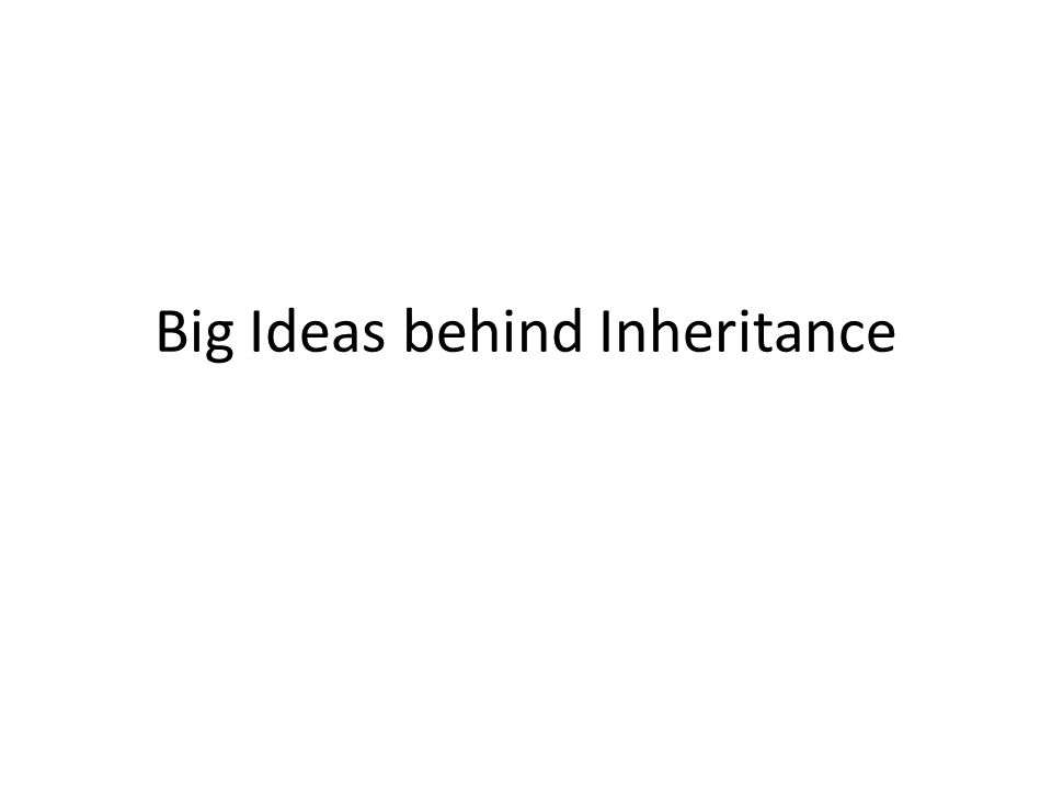 Big Ideas behind Inheritance