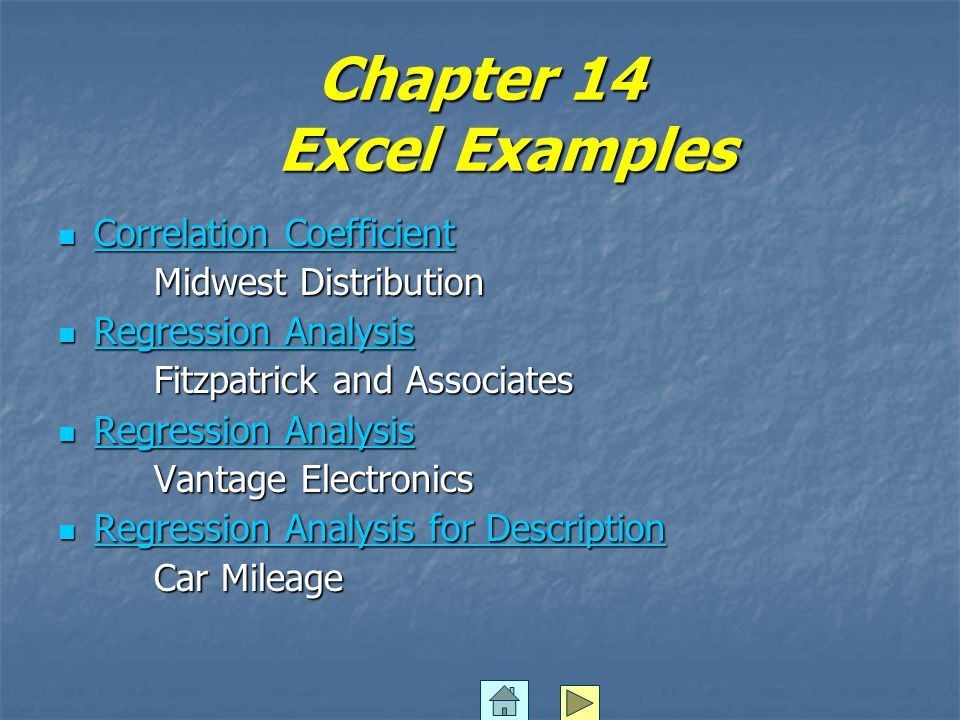 Chapter 14 Excel Examples Correlation Coefficient Correlation Coefficient Correlation Coefficient Correlation Coefficient Midwest Distribution Regression Analysis Regression Analysis Fitzpatrick and Associates Regression Analysis Regression Analysis Regression Analysis Regression Analysis Vantage Electronics Regression Analysis for Description Regression Analysis for Description Regression Analysis for Description Regression Analysis for Description Car Mileage