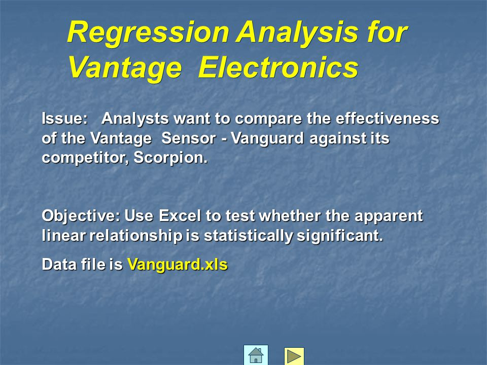 Regression Analysis for Vantage Electronics Issue: Analysts want to compare the effectiveness of the Vantage Sensor - Vanguard against its competitor, Scorpion.