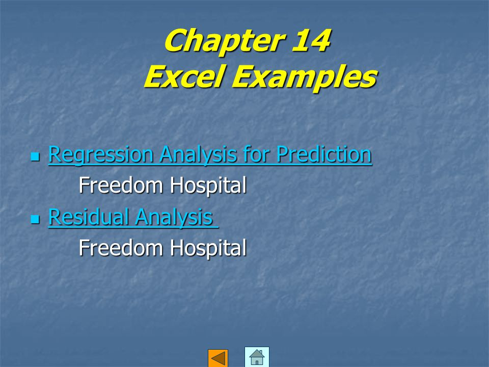Chapter 14 Excel Examples Regression Analysis for Prediction Regression Analysis for Prediction Regression Analysis for Prediction Regression Analysis for Prediction Freedom Hospital Residual Analysis Residual Analysis Residual Analysis Residual Analysis Freedom Hospital