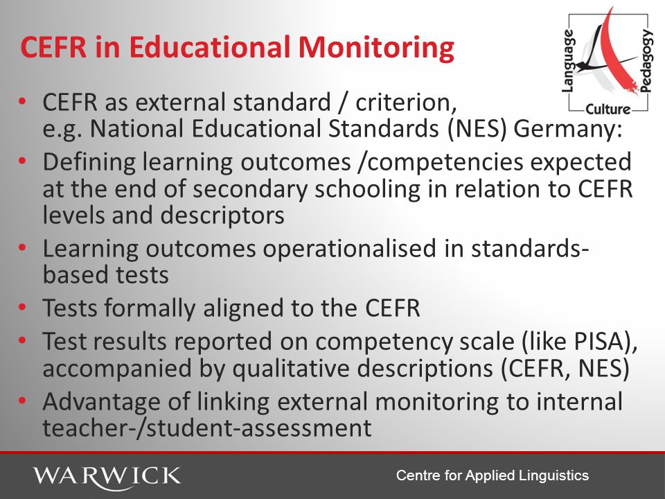 Centre for Applied Linguistics CEFR in Educational Monitoring CEFR as external standard / criterion, e.g.