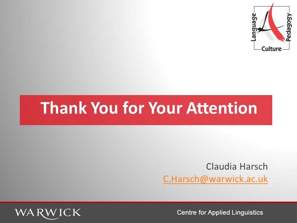 Centre for Applied Linguistics Claudia Harsch C.Harsch@warwick.ac.uk Thank You for Your Attention