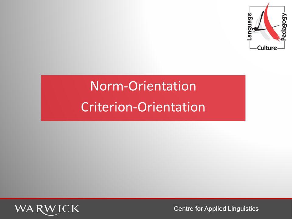 Centre for Applied Linguistics Norm-Orientation Criterion-Orientation