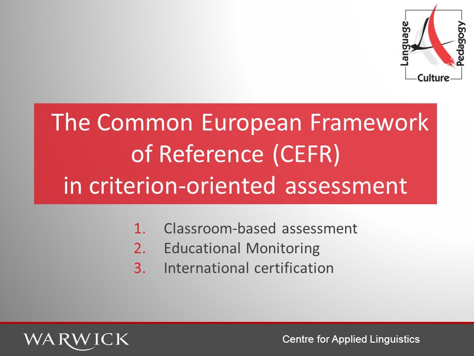 Centre for Applied Linguistics 1. Classroom-based assessment 2.