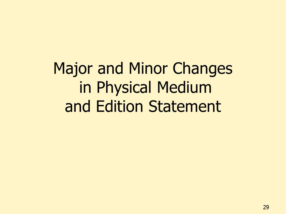Major and Minor Changes in Physical Medium and Edition Statement 29