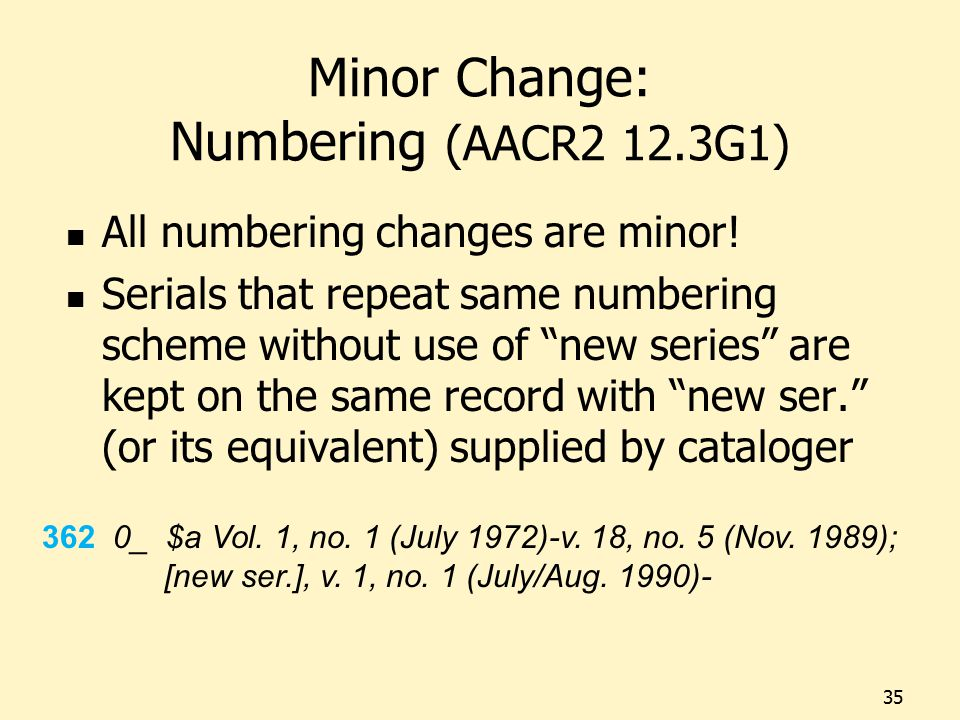 Minor Change: Numbering (AACR2 12.3G1) All numbering changes are minor.