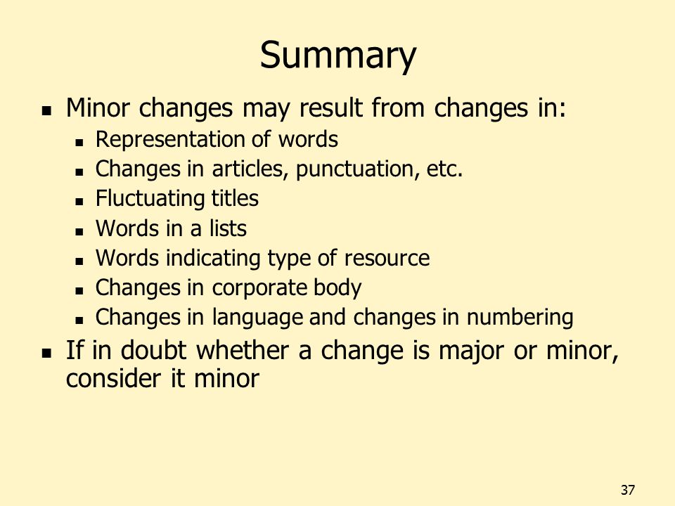 Summary Minor changes may result from changes in: Representation of words Changes in articles, punctuation, etc. Fluctuating titles Words in a lists W
