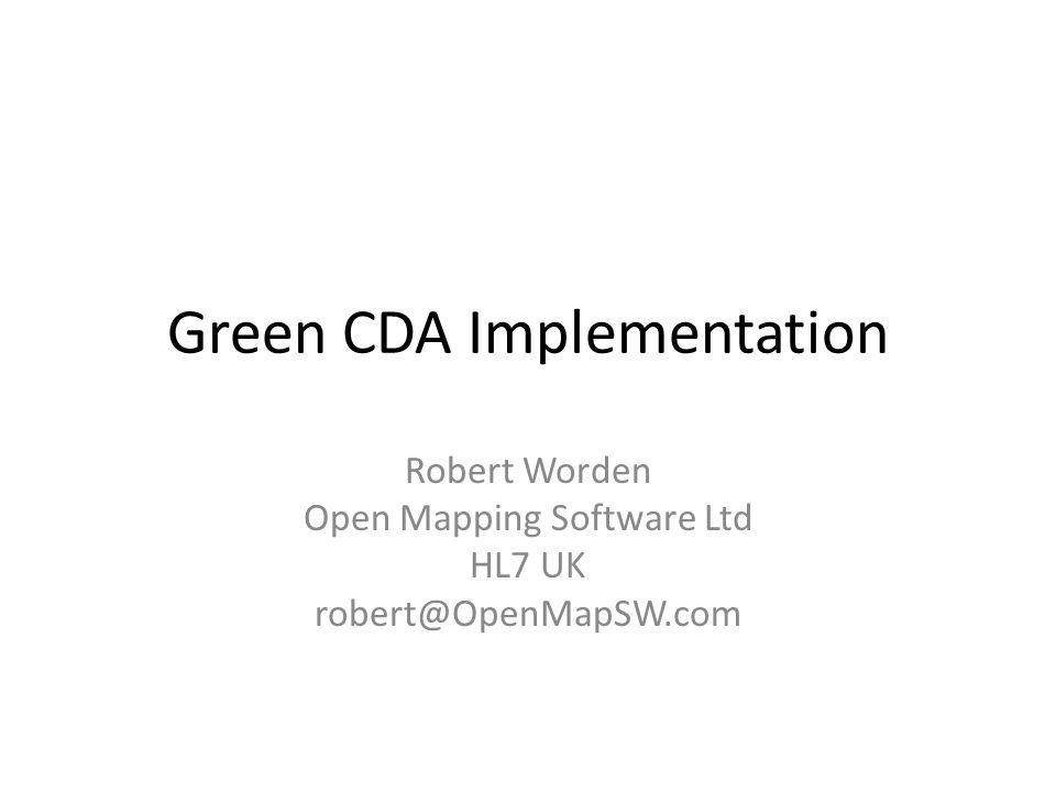 Benefits of Green CDA Comparison at technical level: – Shallower XML (2x) – Fewer nodes (3x smaller messages) – Meaningful business names – Can be readily understood by clinicians – No Version 3 'fixed stuff' – Version 3 knowledge is not required for implementors – Easier to test Building Green CDA interfaces to any system is a Vanilla XML interfacing job => Major benefits of cost and timescale Fully interoperable with Standard CDA