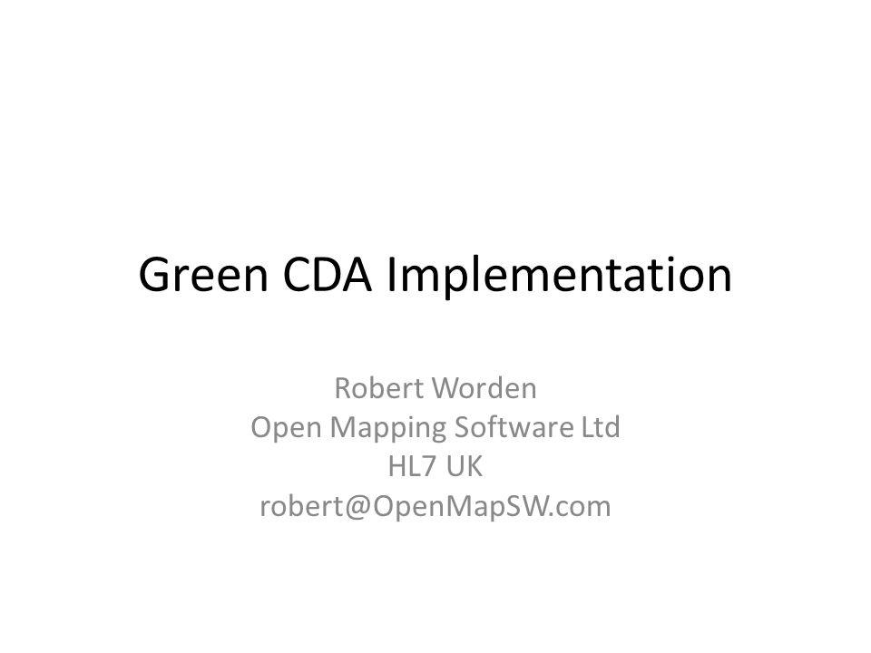 Green CDA Implementation Robert Worden Open Mapping Software Ltd HL7 UK robert@OpenMapSW.com