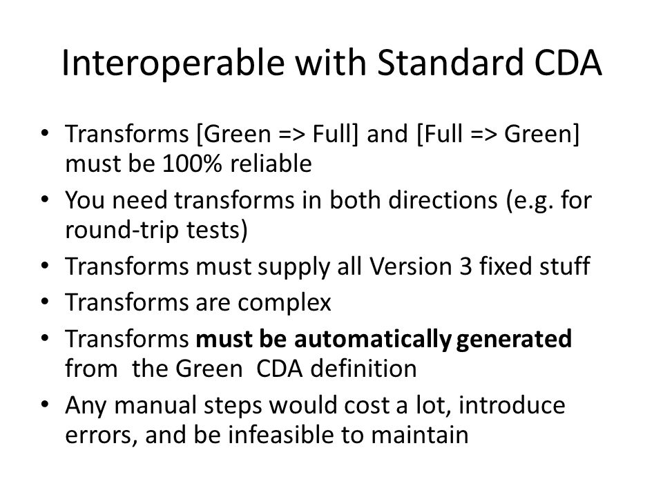 Interoperable with Standard CDA Transforms [Green => Full] and [Full => Green] must be 100% reliable You need transforms in both directions (e.g.