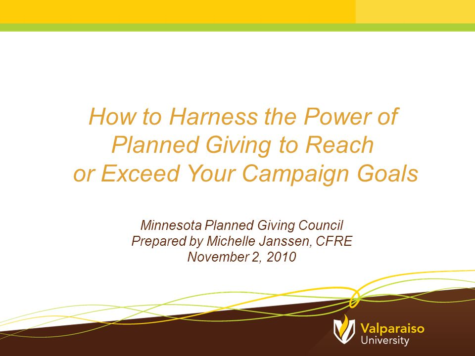 −Endowment goal for Our Valpo, Our Time totaled $80 million $50 million (outright) $30 million (documented bequest expectancies) −In order to document $30 million in bequest expectancies, several tools were created to support field officers Top 700 strategy Triple Ask Project Mission (3,2,1) Results of Valpo's Fundraising Model