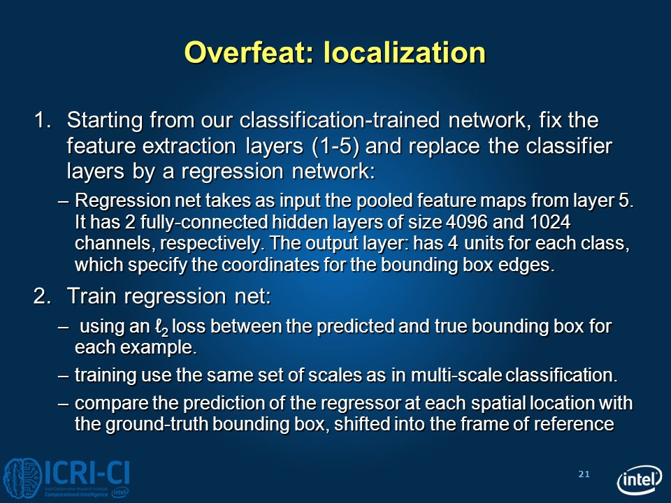 21 Overfeat: localization 1.Starting from our classification-trained network, fix the feature extraction layers (1-5) and replace the classifier layer