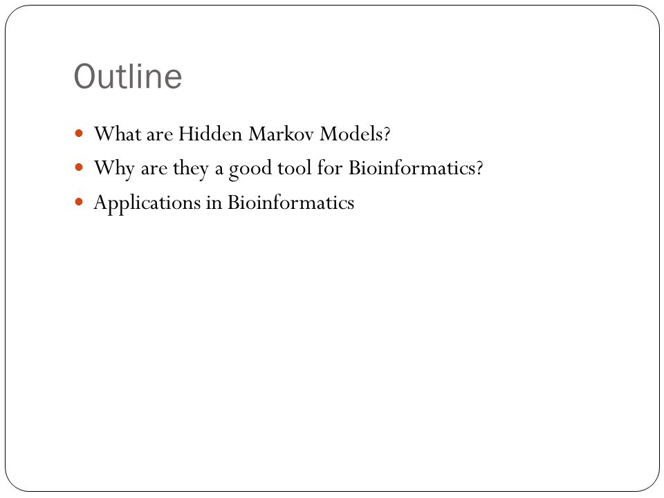 Outline What are Hidden Markov Models.Why are they a good tool for Bioinformatics.