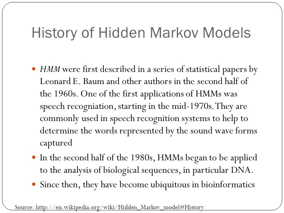 History of Hidden Markov Models HMM were first described in a series of statistical papers by Leonard E.