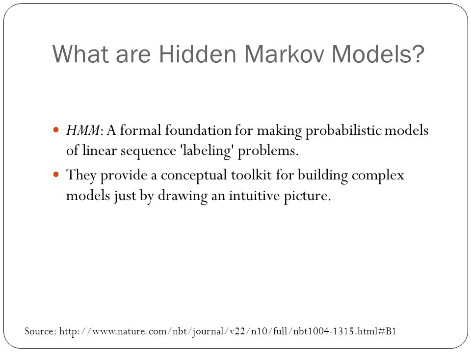 What are Hidden Markov Models? HMM: A formal foundation for making probabilistic models of linear sequence 'labeling' problems. They provide a concept